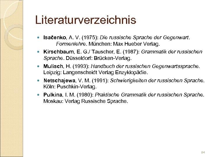 Literaturverzeichnis Isačenko, A. V. (1975): Die russische Sprache der Gegenwart. Formenlehre. München: Max Hueber