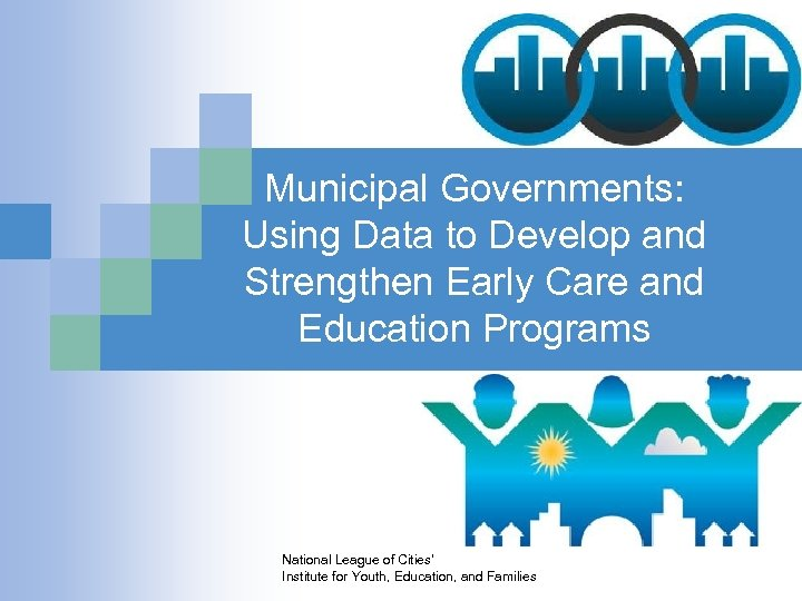 Municipal Governments: Using Data to Develop and Strengthen Early Care and Education Programs National
