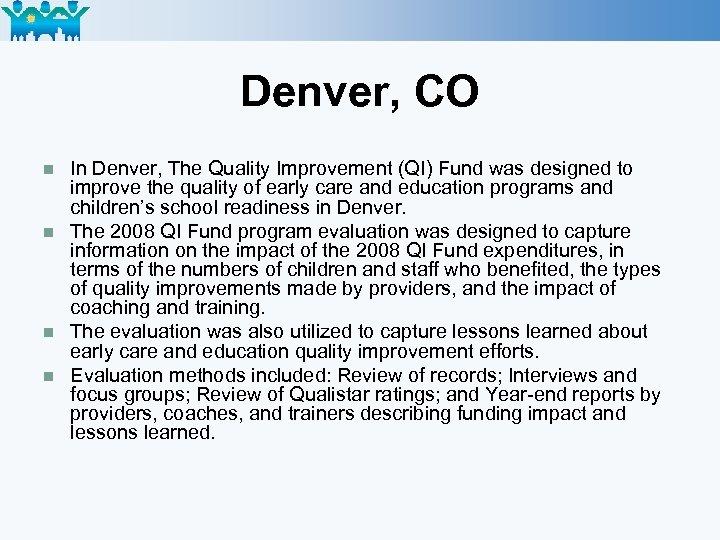 Denver, CO n n In Denver, The Quality Improvement (QI) Fund was designed to
