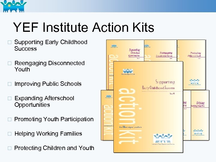 YEF Institute Action Kits ¨ Supporting Early Childhood Success ¨ Reengaging Disconnected Youth ¨