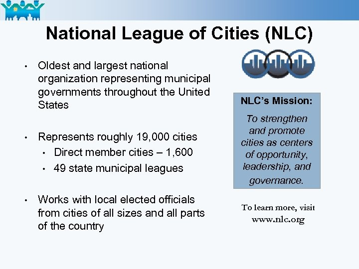 National League of Cities (NLC) • Oldest and largest national organization representing municipal