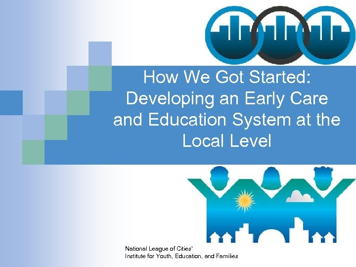 How We Got Started: Developing an Early Care and Education System at the Local