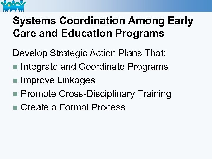 Systems Coordination Among Early Care and Education Programs Develop Strategic Action Plans That: n