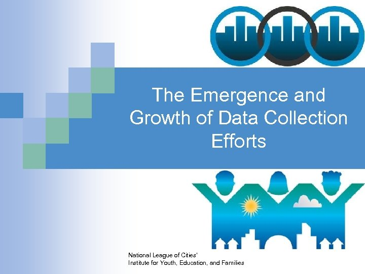 The Emergence and Growth of Data Collection Efforts National League of Cities' Institute for