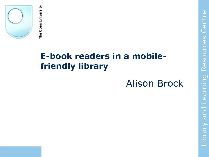 Alison Brock Library and Learning Resources Centre E-book readers in a mobilefriendly library