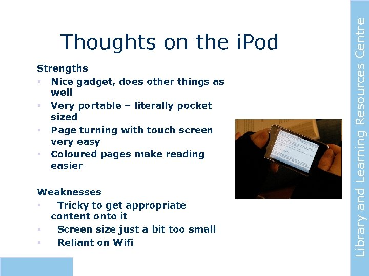 Strengths § Nice gadget, does other things as well § Very portable – literally
