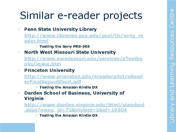 § Penn State University Library http: //www. libraries. psu. edu/psul/lls/sony_re ader. html Ø Testing