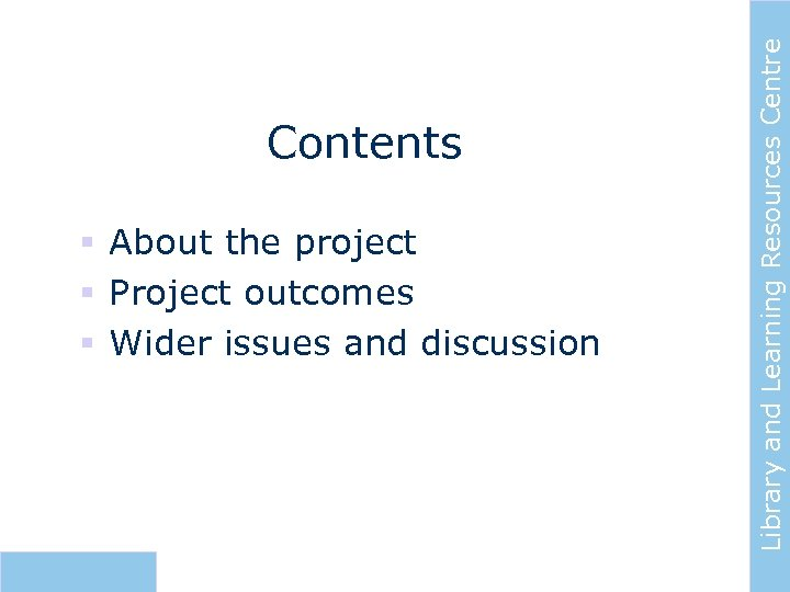 § About the project § Project outcomes § Wider issues and discussion Library and
