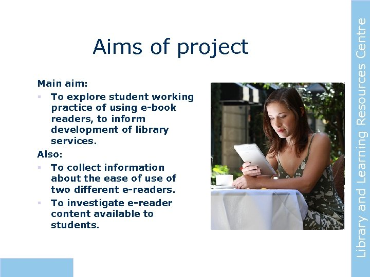 Main aim: § To explore student working practice of using e-book readers, to inform