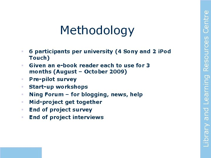 § § § § 6 participants per university (4 Sony and 2 i. Pod