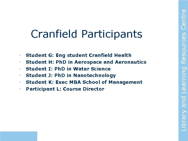 § § § Student G: Eng student Cranfield Health Student H: Ph. D in
