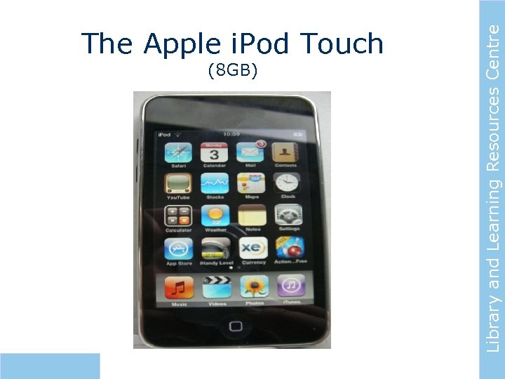The Apple i. Pod Touch Library and Learning Resources Centre (8 GB)
