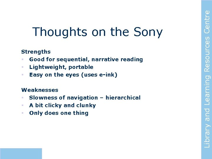 Strengths § Good for sequential, narrative reading § Lightweight, portable § Easy on the