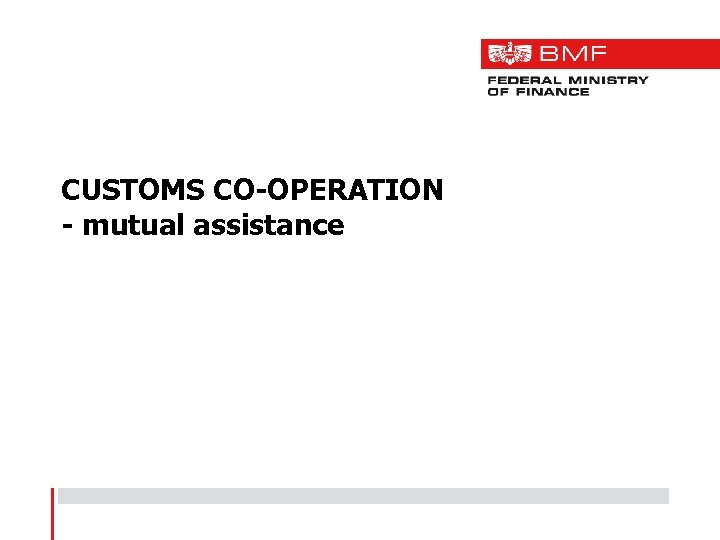 CUSTOMS CO-OPERATION - mutual assistance