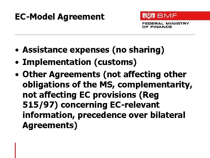 EC-Model Agreement • Assistance expenses (no sharing) • Implementation (customs) • Other Agreements (not