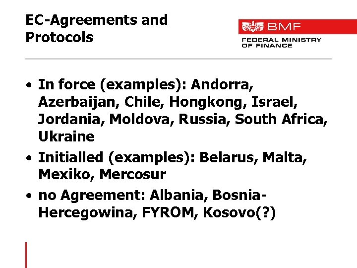 EC-Agreements and Protocols • In force (examples): Andorra, Azerbaijan, Chile, Hongkong, Israel, Jordania, Moldova,