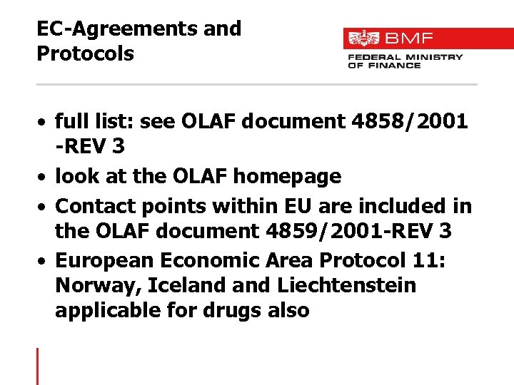 EC-Agreements and Protocols • full list: see OLAF document 4858/2001 -REV 3 • look