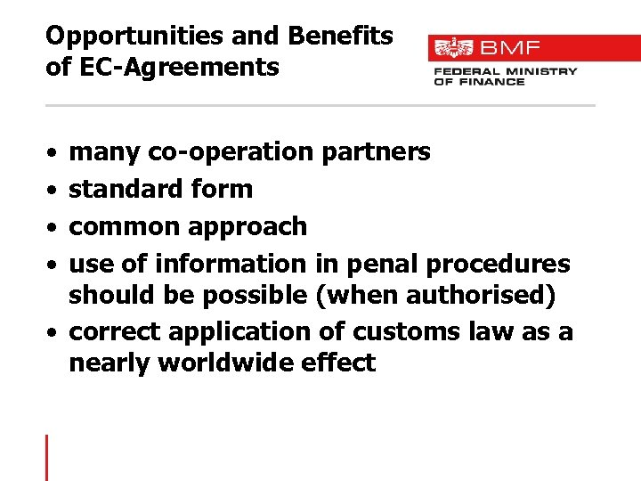 Opportunities and Benefits of EC-Agreements • • many co-operation partners standard form common approach