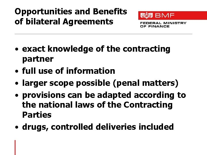 Opportunities and Benefits of bilateral Agreements • exact knowledge of the contracting partner •