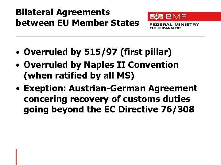 Bilateral Agreements between EU Member States • Overruled by 515/97 (first pillar) • Overruled