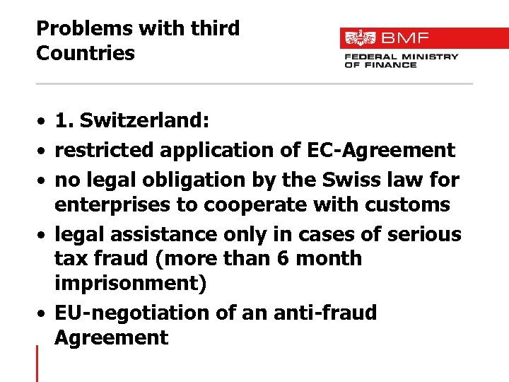 Problems with third Countries • 1. Switzerland: • restricted application of EC-Agreement • no