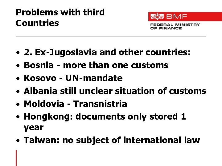 Problems with third Countries • • • 2. Ex-Jugoslavia and other countries: Bosnia -