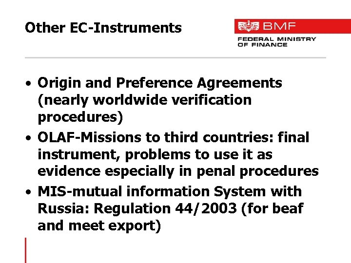 Other EC-Instruments • Origin and Preference Agreements (nearly worldwide verification procedures) • OLAF-Missions to
