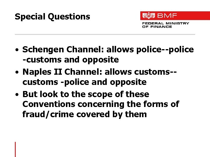 Special Questions • Schengen Channel: allows police--police -customs and opposite • Naples II Channel: