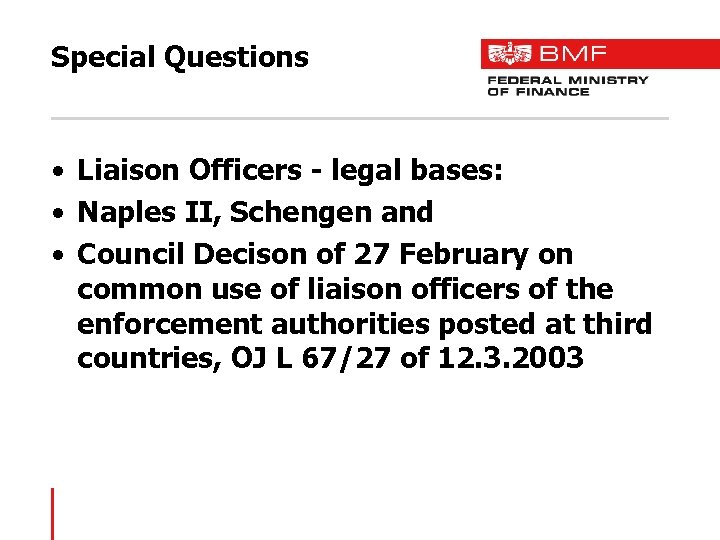 Special Questions • Liaison Officers - legal bases: • Naples II, Schengen and •