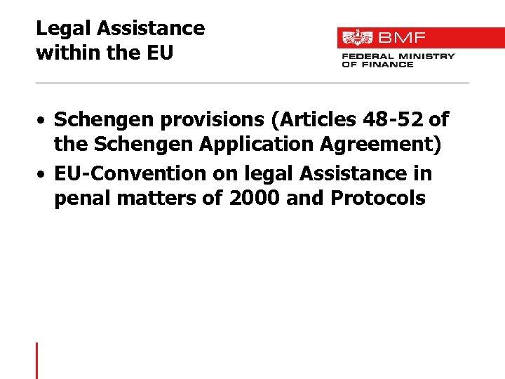 Legal Assistance within the EU • Schengen provisions (Articles 48 -52 of the Schengen