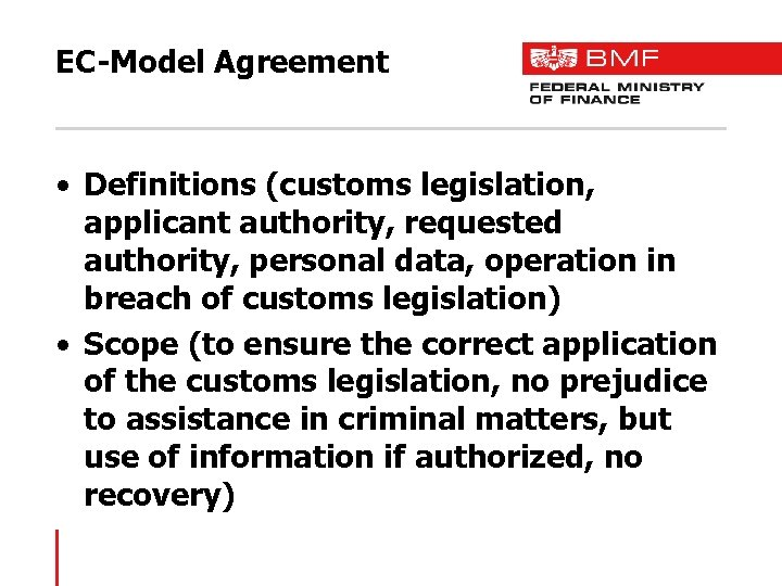 EC-Model Agreement • Definitions (customs legislation, applicant authority, requested authority, personal data, operation in