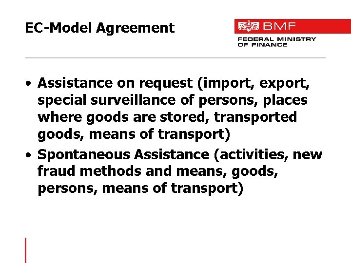 EC-Model Agreement • Assistance on request (import, export, special surveillance of persons, places where