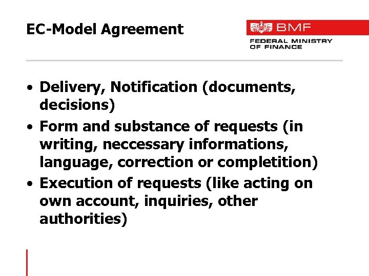 EC-Model Agreement • Delivery, Notification (documents, decisions) • Form and substance of requests (in