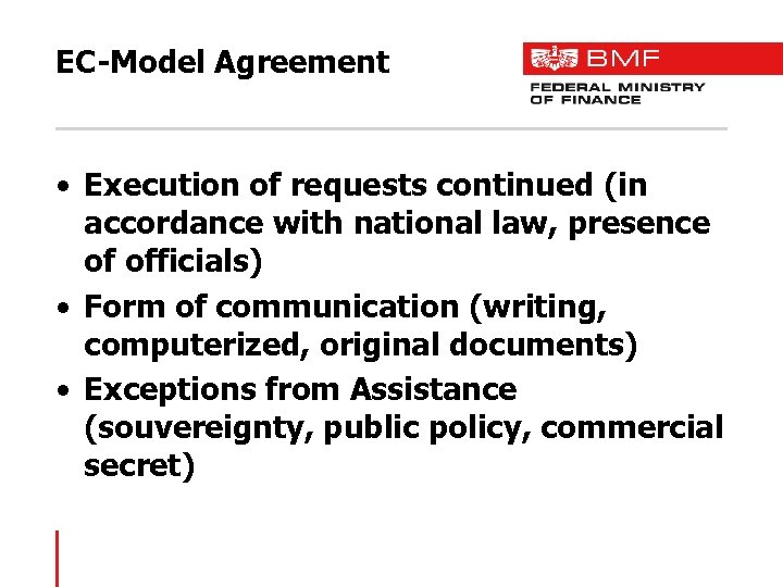 EC-Model Agreement • Execution of requests continued (in accordance with national law, presence of