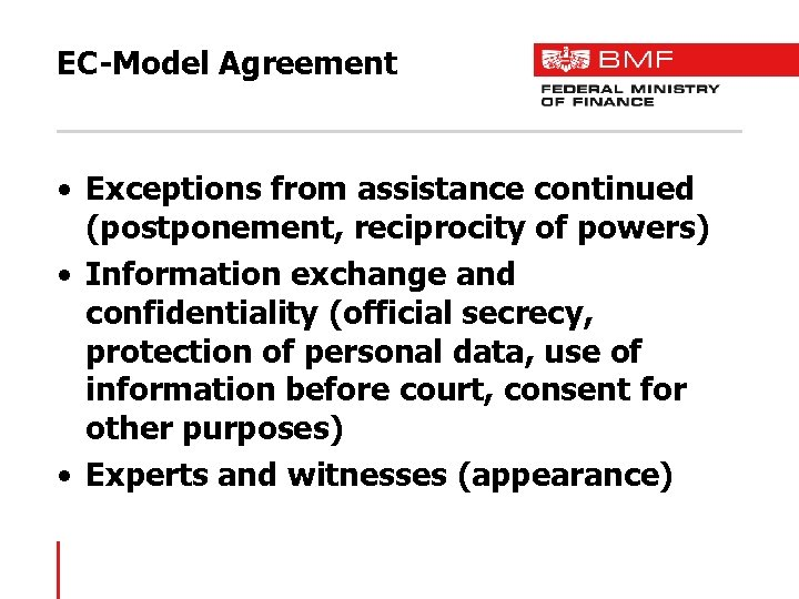 EC-Model Agreement • Exceptions from assistance continued (postponement, reciprocity of powers) • Information exchange
