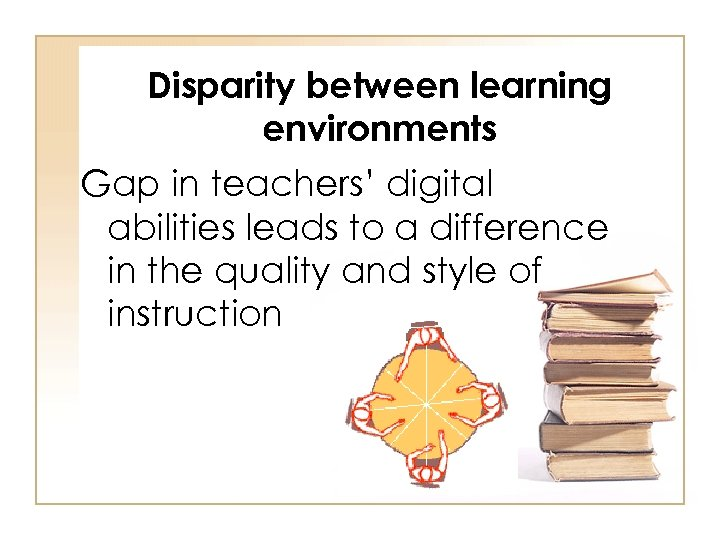 Disparity between learning environments Gap in teachers' digital abilities leads to a difference in