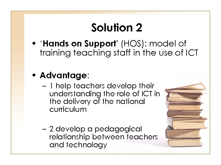 Solution 2 • 'Hands on Support' (HOS): model of training teaching staff in the