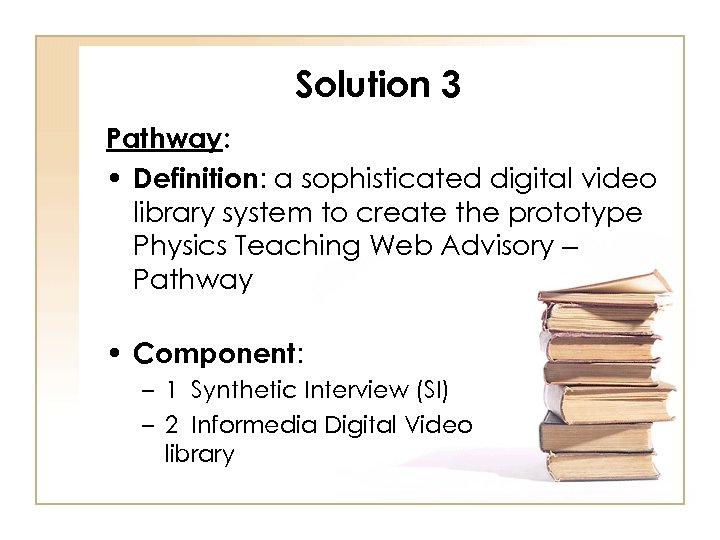 Solution 3 Pathway: • Definition: a sophisticated digital video library system to create the