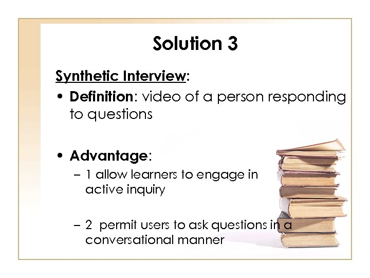 Solution 3 Synthetic Interview: • Definition: video of a person responding to questions •