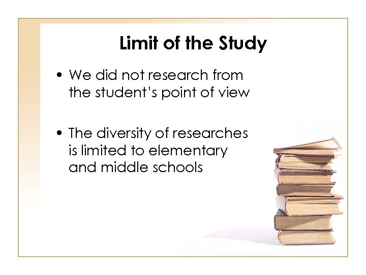 Limit of the Study • We did not research from the student's point of