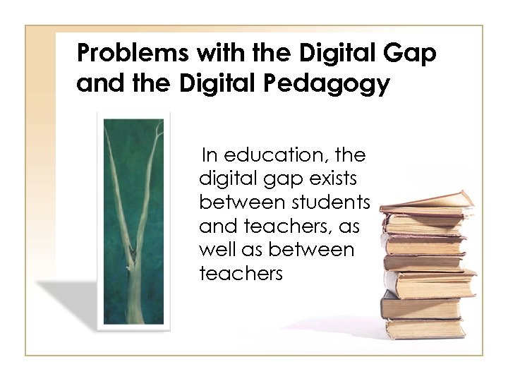 Problems with the Digital Gap and the Digital Pedagogy In education, the digital gap