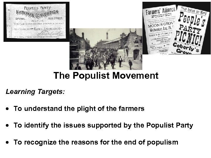 The Populist Movement Learning Targets: To understand the plight of the farmers To identify