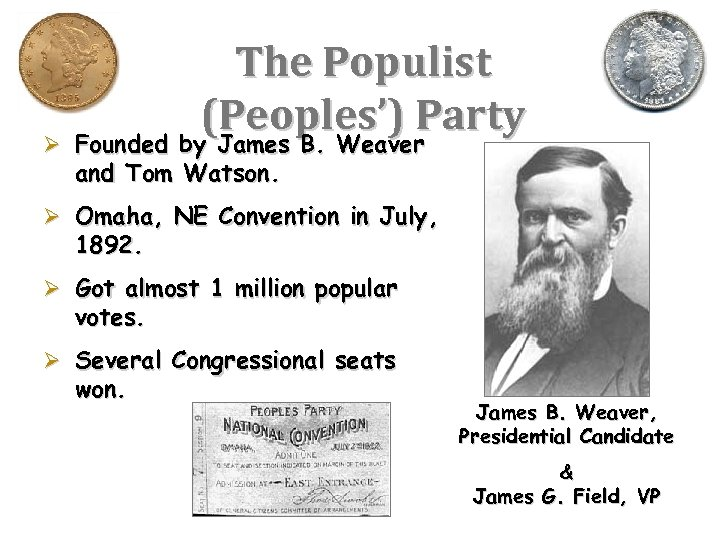 The Populist (Peoples') Party Founded by James B. Weaver Ø Founded by James B.