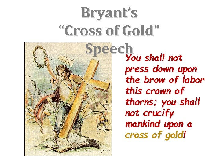"""Bryant's """"Cross of Gold"""" Speech shall not You press down upon the brow of"""