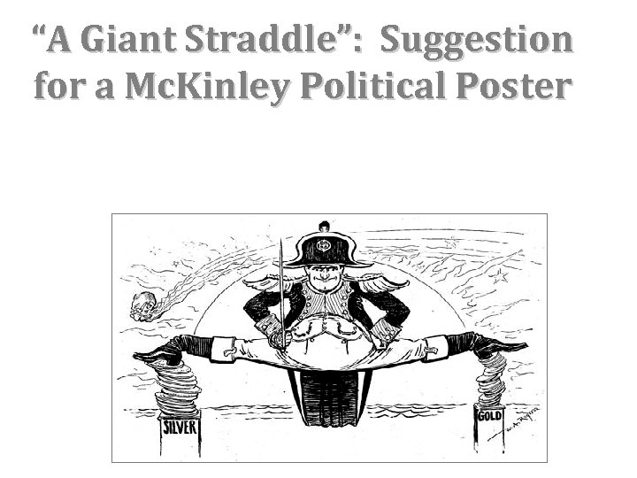 """""""A Giant Straddle"""": Suggestion for a Mc. Kinley Political Poster"""