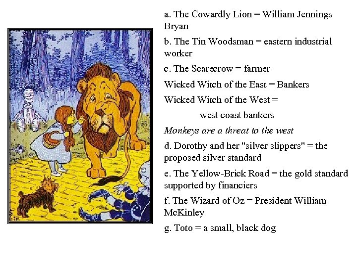a. The Cowardly Lion = William Jennings Bryan b. The Tin Woodsman = eastern