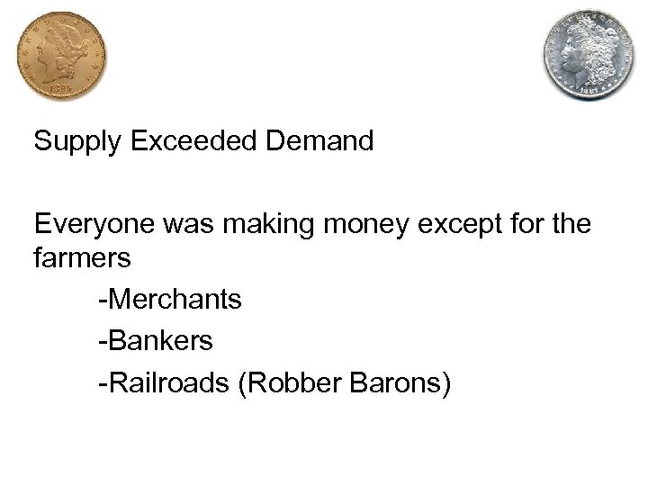 Supply Exceeded Demand Everyone was making money except for the farmers -Merchants -Bankers -Railroads