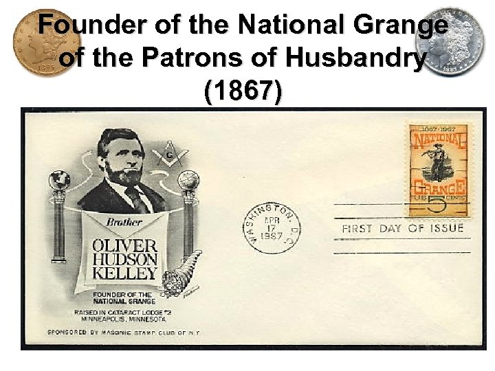 Founder of the National Grange of the Patrons of Husbandry (1867)