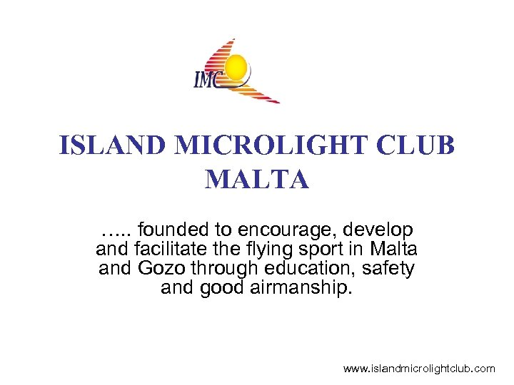 ISLAND MICROLIGHT CLUB MALTA …. . founded to encourage, develop and facilitate the flying