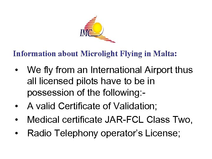 Information about Microlight Flying in Malta: • We fly from an International Airport thus
